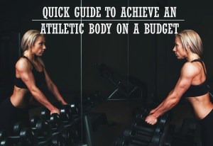 Quick Guide to Achieve an Athletic Body on a Budget