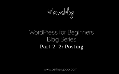WordPress for Beginners Blog Series Part 2-2: Posting (Pages vs. Posts)