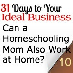 Can A Homeschooling Mom Also Work From Home?