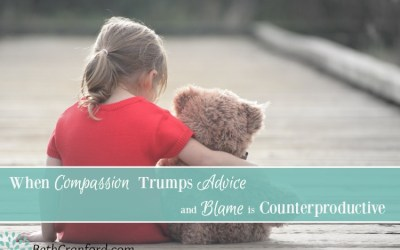 When Compassion Trumps Advice, and Blame is Counterproductive