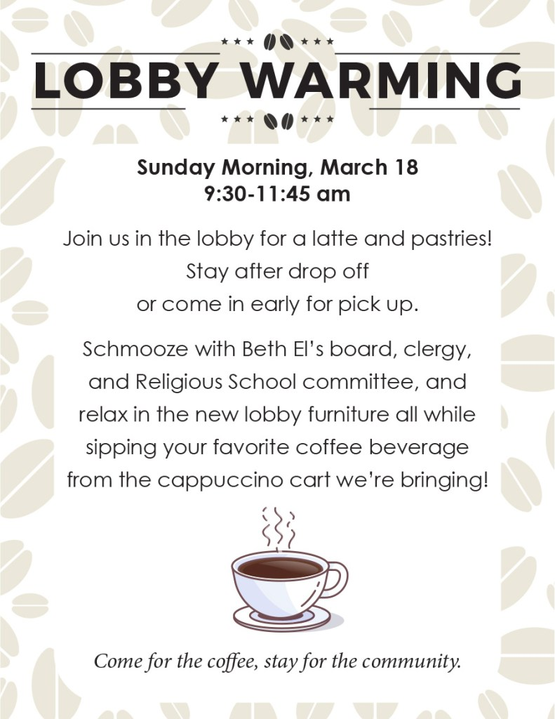Join us in the lobby for a latte and pastries! Stay after drop off or come in early for pick up. Schmooze with Beth El's board, clergy, and Religious School committee, and relax in the new lobby furniture all while sipping your favorite coffee beverage from the cappuccino cart we're bringing!