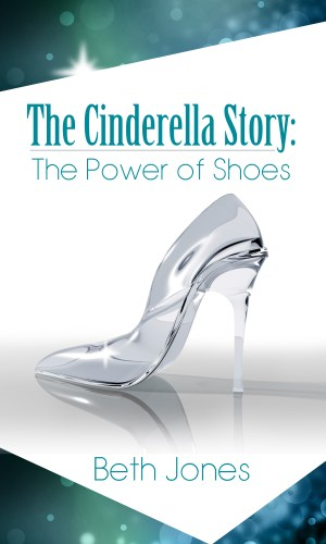 The Cinderella Story: The Power of Shoes Design by Christine Dupre Copyright 2015 Beth Jones www.BethJones.net
