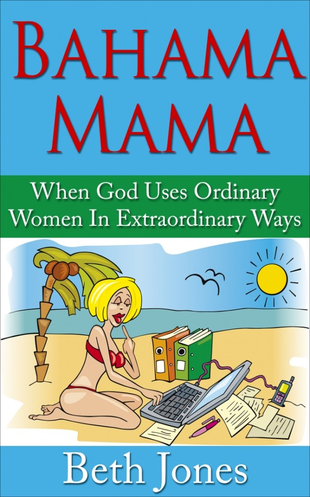 Bahama Mama: When God Uses Ordinary Women For His Extraordinary Purposes - Amazon Best Seller eBook
