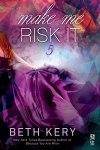 Make Me Risk It (Make Me #5)