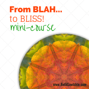 From Blah to Bliss Mini-Course www.bethsawickie.com
