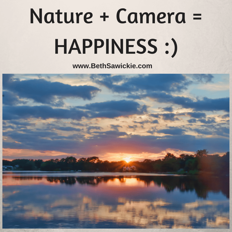 Nature Plus Camera Equals Happiness www.BethSawickie.com