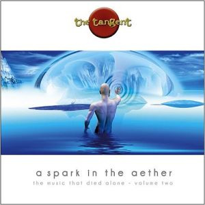 The Tangent - Spark In The Aether – The Music That Died Alone Volume Two