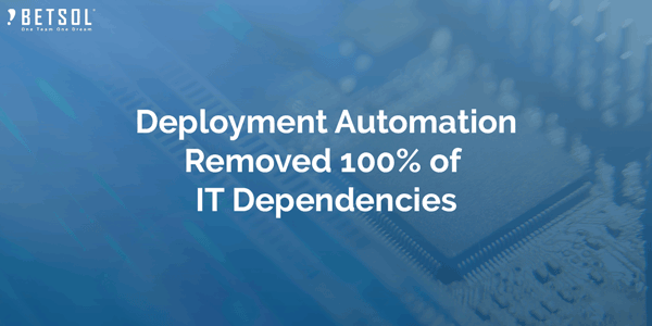 Deployment-Automation-Removed-100%-of-IT-Dependencies