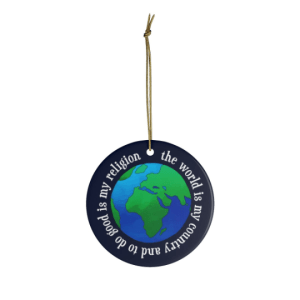 ceramic ornament features image of the globe surrounded by the text: the world is my country and to do good is my religion