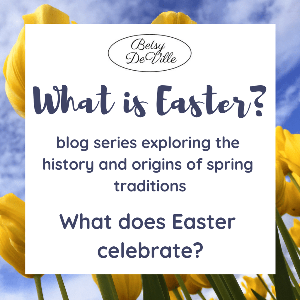 What is Easter? blog series exploring the history and origins odfspring traditions What Does Easter Celebrate?