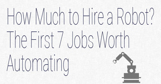 How Much to Hire a Robot? The First 7 Jobs Worth Automating