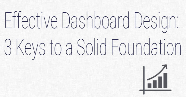 Effective Dashboard Design: 3 Keys to a Solid Foundation