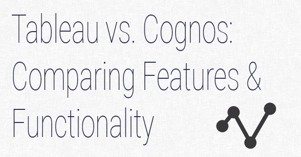 Tableau vs IBM Cognos: Compare Key Features and Functionality