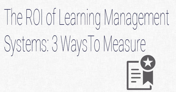The ROI of Learning Management Systems: 3 Ways to Measure