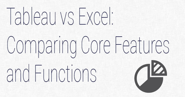 Tableau vs Excel: Comparing Core Features and Functions