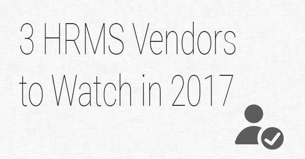 3 HRMS Vendors to Watch in 2017