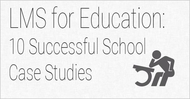 LMS for Education: 10 Successful School Case Studies