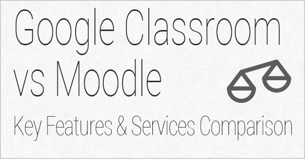 Google Classroom vs. Moodle: Key Features and Services