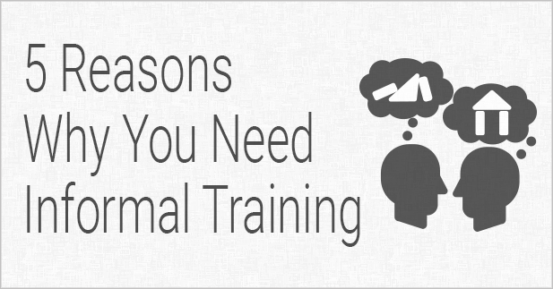 5 Reasons Why You Need Informal Training