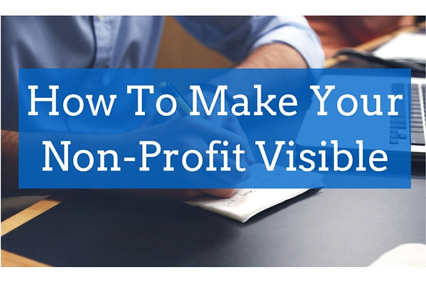 How to make your non-profit visible. An easy way to position your non-profit so people are literally stumbling upon it. Learn how.