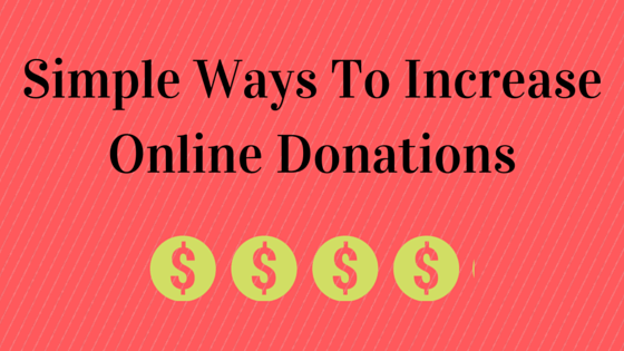Simple ways to increase online donations non-profits can start using today.Although it can be awkward to ask people to support your organization, it's vital.