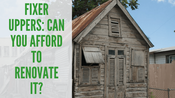 Fixer Upper: Can you afford to renovate it?