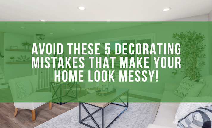 Avoid These 5 Decorating Mistakes That Make Your Home Look Messy!