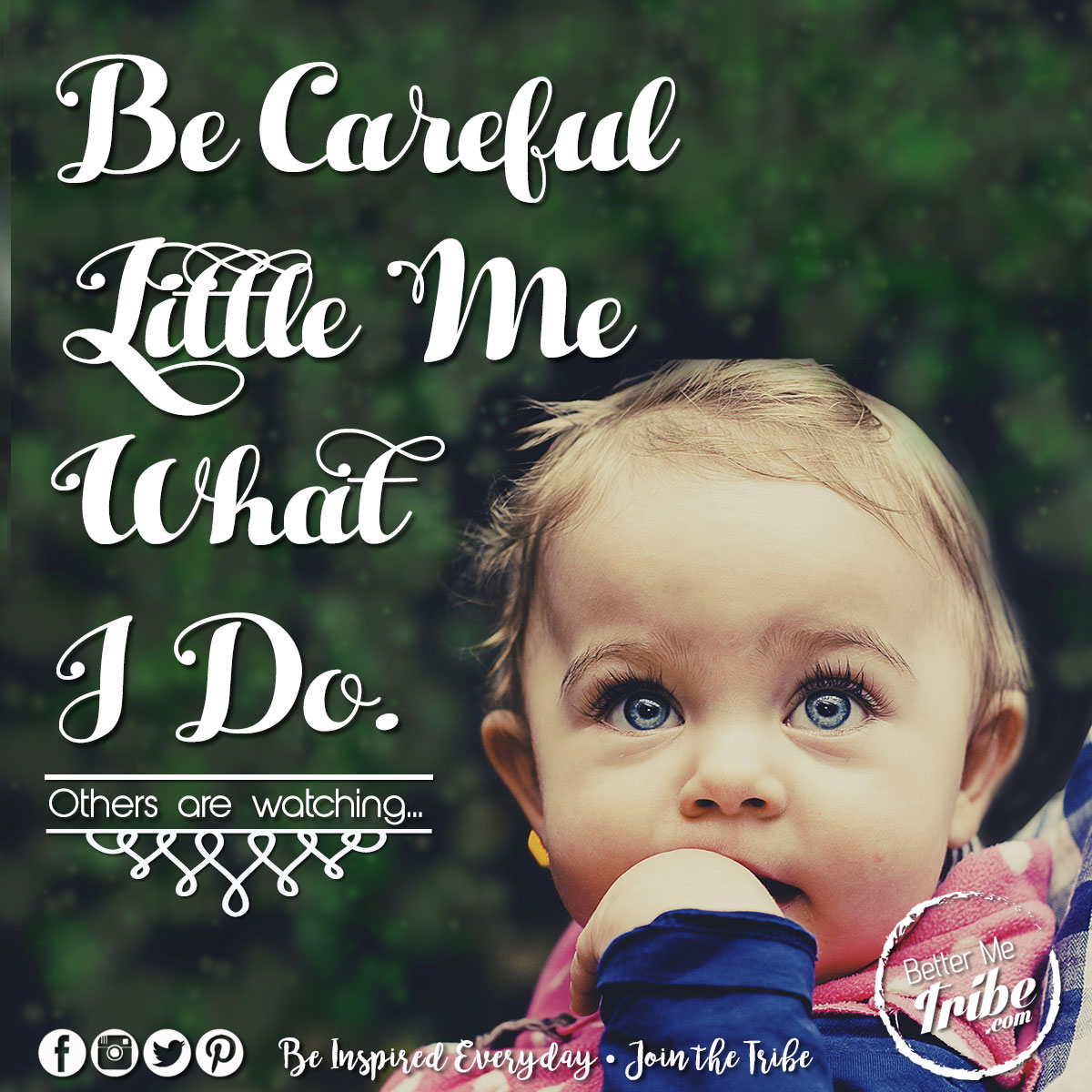 Be careful little me…