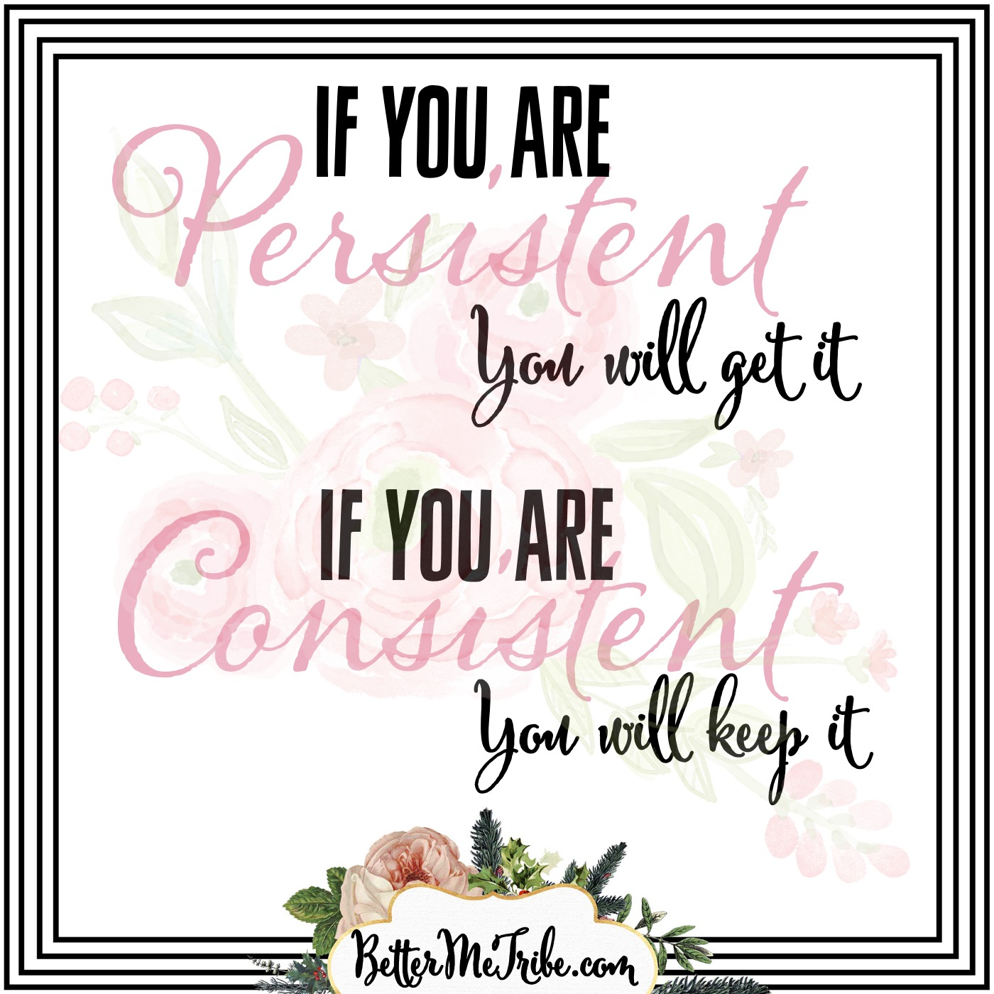 Be consistently persistent!