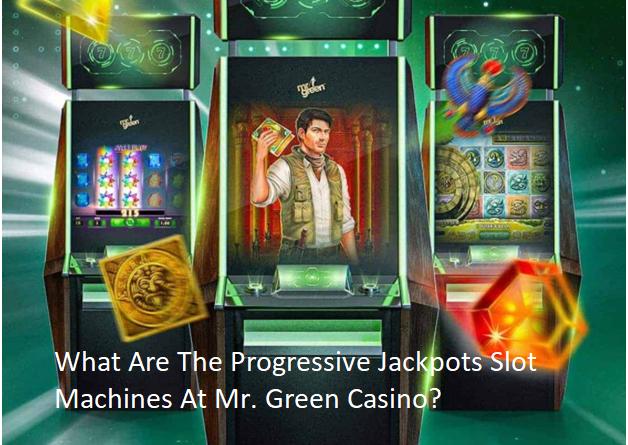 What Are The Progressive Jackpots Slot Machines At Mr. Green Casino