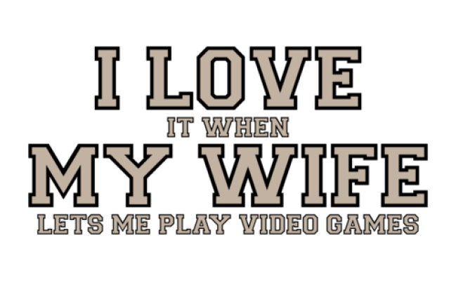I Love It When My Wife Lets Me Play Video Games Funny T
