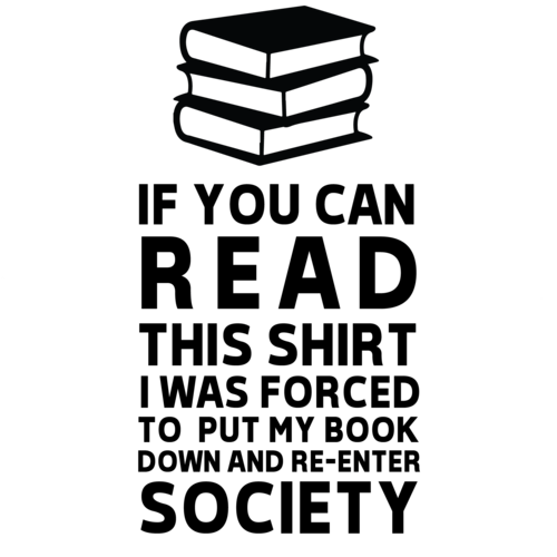 If you can read this shirt I was forced to put my book