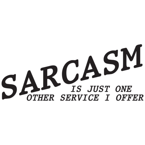 Sarcasm Is Just One Other Service I Offer T-shirt