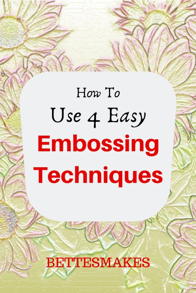 How to Use 4 Easy Embossing Techniques - BettesMakes.com