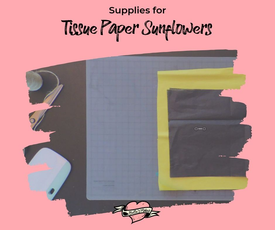 Supplies list for a tissue paper sunflower - BettesMakes.com