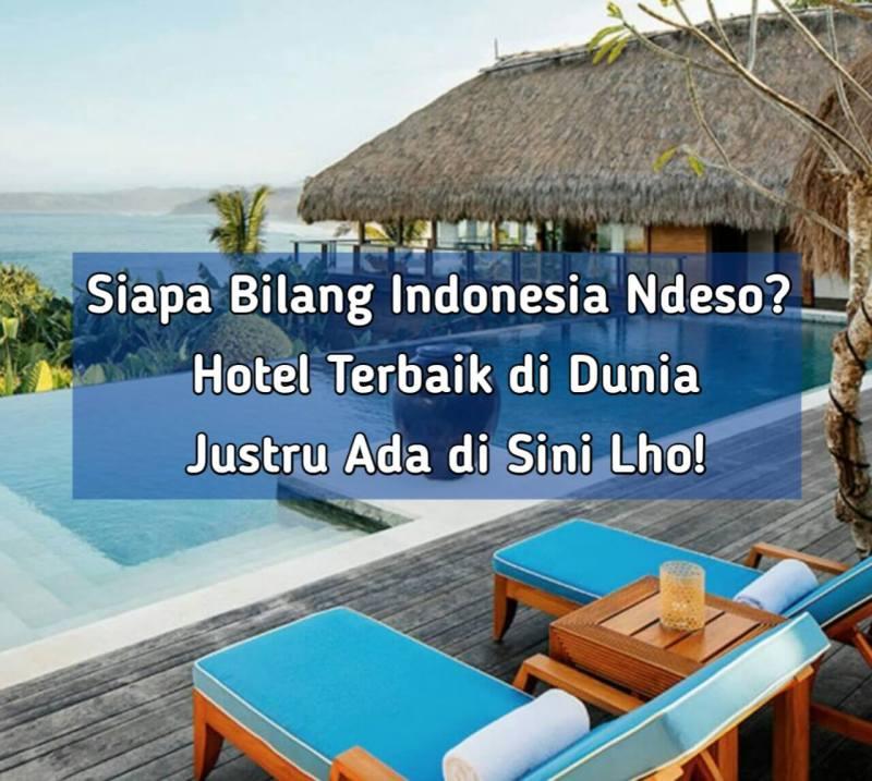 Siapa Bilang Indonesia Ndeso? Hotel Terbaik di Dunia Justru Ada di Sini Lho!