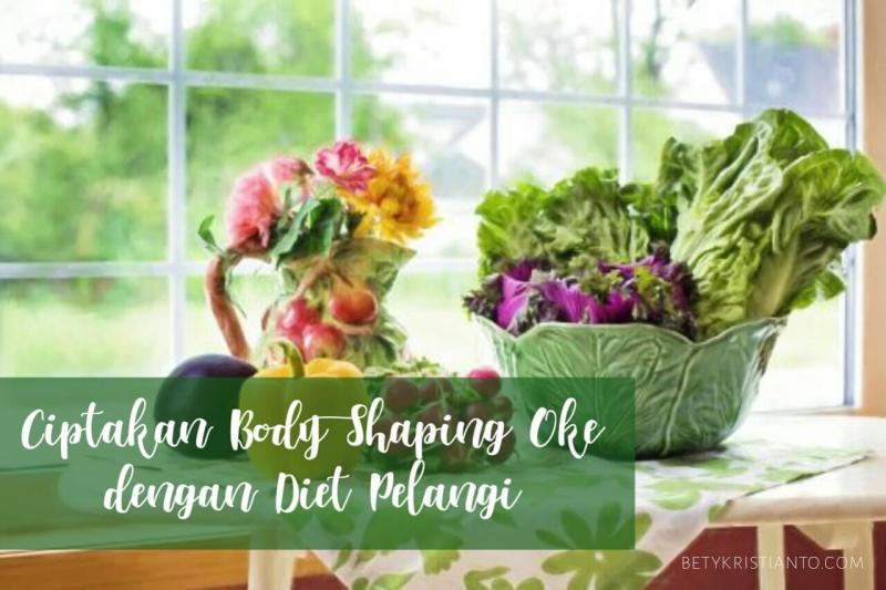 Diet Pelangi, Cara Sehat Menciptakan Body Shaping ala Veggie Lovers