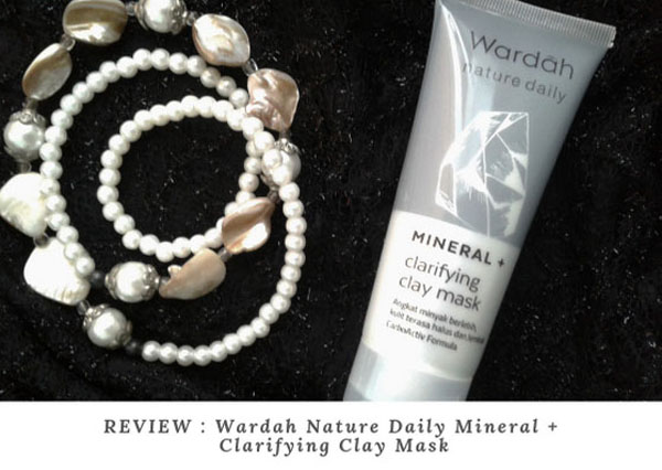 REVIEW Wardah Nature Daily Mineral + Clarifying Clay Mask