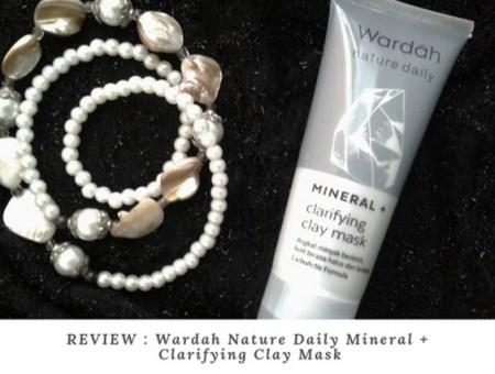 REVIEW Wardah mineral + clarifying mas