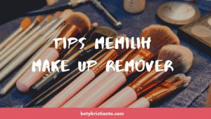 Tips Memilih Pembersih Make Up Aman & Murah