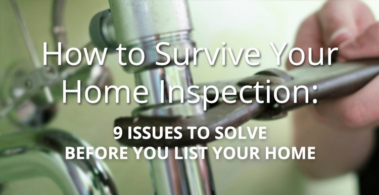 How to Survive Your Home Inspection: 9 Issues to Solve before You Even List Your Home