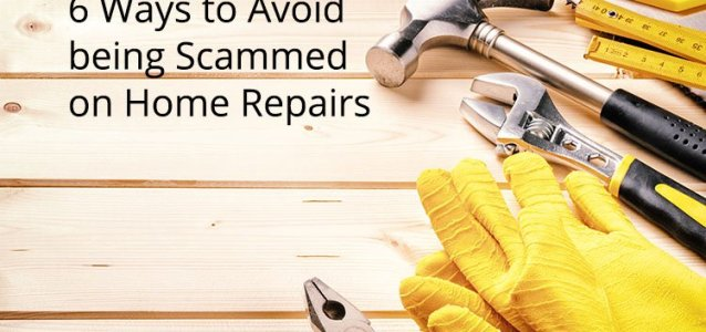 6 Ways to Avoid being Scammed on Home Repairs