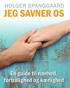 Bog: Jeg savner os - En guide til nærhed, fortrolighed og kærlighed - Af Holger Spanggaard