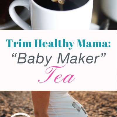 "Trim Healthy Tuesday: ""Baby Maker"" Tea (Pregnancy with THM)"