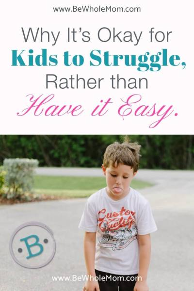 Why It's Okay for Kids to Struggle, Rather than Have it Easy