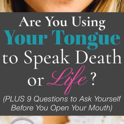 Are You Using Your Tongue to Speak Life, or Death?