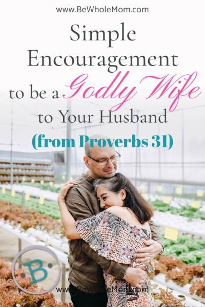 Simple Encouragement to be a Godly Wife to Your husband (from Proverbs 31)