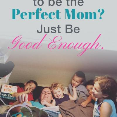 Need to be the Perfect Mom? Just Be Good Enough.