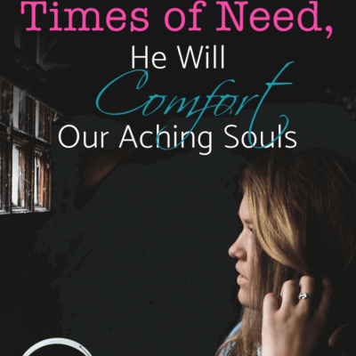 In our Greatest Times of Need, He will Comfort our Aching Souls (+ Printables)