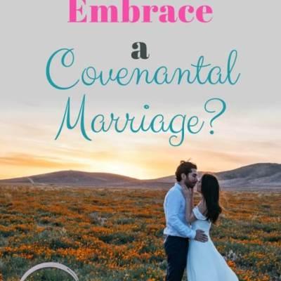 Do You Embrace a Covenantal Marriage?